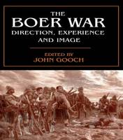 The Boer War Direction, Experience and Image by John Gooch