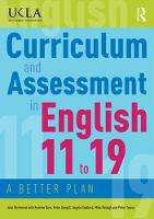 Curriculum and Assessment in English 11 to 19 A Better Plan by John Richmond, Andrew Burn, Peter Dougill, Angela Goddard