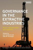 Governance in the Extractive Industries Power, Cultural Politics and Regulation by Lori Leonard