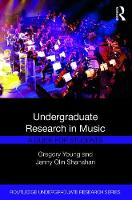 Undergraduate Research in Music A Guide for Students by Gregory Young, Jenny Olin Shanahan