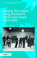 Singing the Gospel Along Scotland's North-East Coast, 1859-2009 by Frances Wilkins