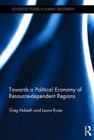 Towards a Political Economy of Resource Dependent Regions by Halseth Greg, Laura Ryser