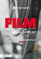Film Production Management How to Budget, Organize and Successfully Shoot your Film by Bastian Cleve