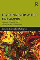 Learning Everywhere on Campus Teaching Strategies for Student Affairs Professionals by Jane (Central Connecticut State University, USA) Fried