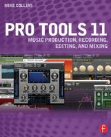 Pro Tools 11 Music Production, Recording, Editing, and Mixing by Mike Collins