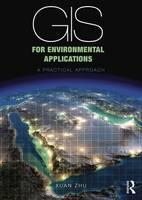 GIS for Environmental Applications A practical approach by Xuan (Monash University, Australia) Zhu