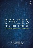 Spaces for the Future A Companion to Philosophy of Technology by Joseph C. Pitt