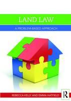 Land Law A Problem-Based Approach by Rebecca Kelly, Emma Hatfield, Ann Thanaraj