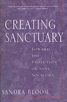 Creating Sanctuary Towards the Evolution of Sane Communities by Sandra L. Bloom