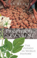 Propitious Esculent The Potato in World History by John Reader