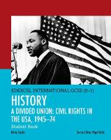 Edexcel International GCSE (9-1) History A Divided Union: Civil Rights in the USA, 1945-74 Student Book by Kirsty Taylor