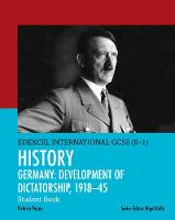 Edexcel International GCSE (9-1) History Development of Dictatorship: Germany 1918-45 Student Book by Victoria Payne