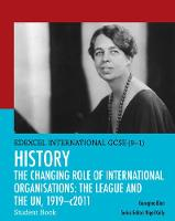Edexcel International GCSE (9-1) History The Changing Role of International Organisations: the League and the UN, 1919-2011 Student Book by Georgina Blair