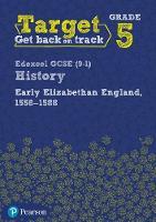 Target Grade 5 Edexcel GCSE (9-1) History Early Elizabethan England, 1558-1588 Intervention Workbook by