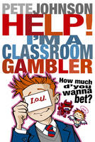 Help! I'm a Classroom Gambler by Pete Johnson