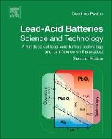 Lead-Acid Batteries: Science and Technology A Handbook of Lead-Acid Battery Technology and Its Influence on the Product by D. (Lead-Acid Batteries Department, Institute of Electrochemistry and Energy Systems (IEES), Bulgarian Academy of Scien Pavlov