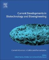 Current Developments in Biotechnology and Bioengineering Current Advances in Solid-State Fermentation by Ashok (Center of Innovative and Applied Bioprocessing, Mohali, Punjab, India and Former Chief Scientist and Head, Centr Pandey