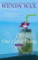 One Good Thing Ten Beach Road Novel by Wendy Wax