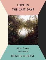Love In The Last Days by Dennis Nurkse