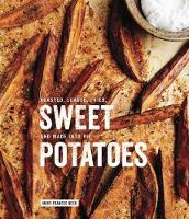 Sweet Potatoes Roasted, Loaded, Fried, and Made into Pie by Mary-Frances Heck