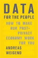 Data for the People How to Make Our Post-Privacy Economy Work for You by Andreas Weigend