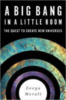 A Big Bang in a Little Room The Quest to Create New Universes by Zeeya Merali