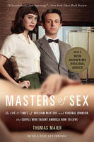 Masters of Sex The Life and Times of William Masters and Virginia Johnson, the Couple Who Taught America How to Love by Thomas Maier