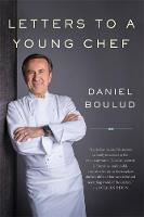 Letters to a Young Chef, 2nd Edition by Daniel Boulud