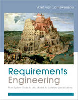 Requirements Engineering From System Goals to UML Models to Software Specifications by Axel van Lamsweerde