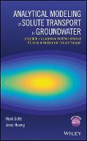 Analytical Modeling of Solute Transport in Groundwater Using Models to Understand the Effect of Natural Processes on Contaminant Fate and Transport by Mark Goltz, Junqi Huang