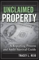 Unclaimed Property A Reporting Process and Audit Survival Guide by Tracey L. Reid