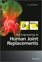 The Engineering of Human Joint Replacements by J. A. McGeough
