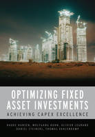 CAPEX Excellence Optimizing Fixed Asset Investments by Daniel Steiners, Wolfgang Huhn, Olivier Legrand, Thomas Vahlenkamp