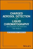 Charged Aerosol Detection for Liquid Chromatography and Related Separation Techniques by Paul H. Gamache