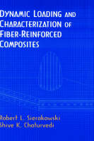Dynamic Loading and Characterization of Fiber-Reinforced Composites by Robert L. Sierakowski, Shive K. Chaturvedi