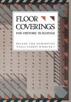 Floor Coverings for Historic Buildings by Helene Von Rosenstiel, Gail Caskey Winkler