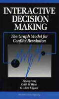 Interactive Decision Making The Graph Model for Conflict Resolution by Liping Fang, Keith W. Hipel, D. Marc Kilgour