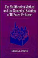 The Mollification Method and the Numerical Solution of Ill-posed Problems by Diego A. Murio