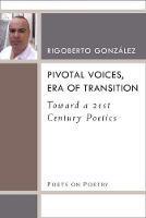 Pivotal Voices, Era of Transition Toward a 21st Century Poetics by Rigoberto Gonzalez