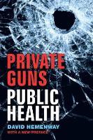 Private Guns, Public Health by David Hemenway