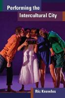 Performing the Intercultural City by Ric Knowles