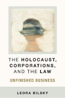 The Holocaust, Corporations, and the Law Unfinished Business by Leora Yedida Bilsky
