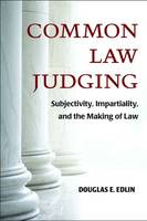 Common Law Judging Subjectivity, Impartiality, and the Making of Law by Douglas E. Edlin