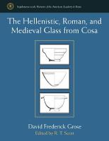 The Hellenistic, Roman, and Medieval Glass from Cosa by David Frederick Grose