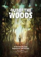Out of the Woods A Journey Through Depression and Anxiety by Brent Williams