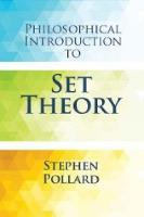 Philosophical Introduction to Set Theory by Stephen Pollard