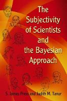 The Subjectivity of Scientists and the Bayesian Approach by S. James Press