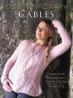 Contemporary Cables Classic Aran Reimagined in Current Styles by Jody Long