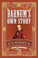 Barnum's Own Story The Autobiography of P. T. Barnum by P. T. Barnum