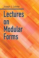 Lectures On Modular Forms by Joseph J. Lehner